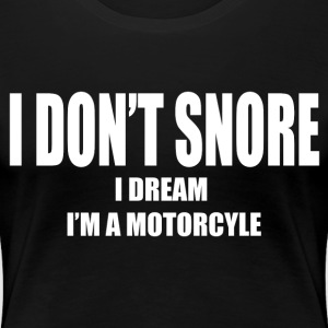 DREAM I'M A MOTORCYCLE  - Women's Premium T-Shirt
