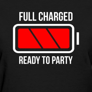 Full Charged Battery Ready To Party Women's T-Shirts - Women's T-Shirt