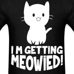 I am getting meowied! - Men's T-Shirt