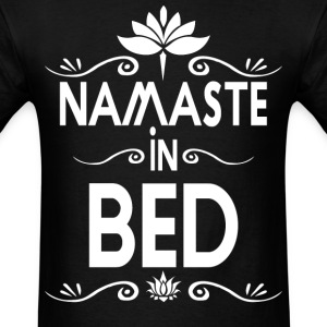 Namaste In Bed - Men's T-Shirt