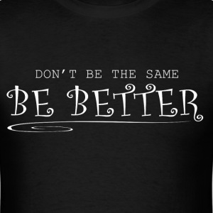 Be Better T-Shirts - Men's T-Shirt