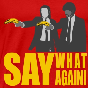 SAY AGAIN!! T-Shirts - Men's Premium T-Shirt