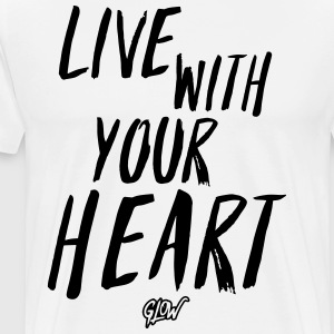 Live With Your Heart - GL0W - Men's Premium T-Shirt