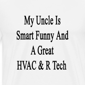 my_uncle_is_smart_funny_and_a_great_hvac T-Shirts - Men's Premium T-Shirt