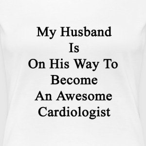 my_husband_is_on_his_way_to_become_an_aw Women's T-Shirts - Women's Premium T-Shirt