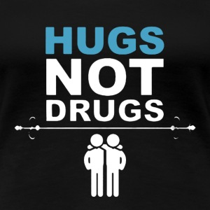 Hugs Not Drugs - Women's Premium T-Shirt