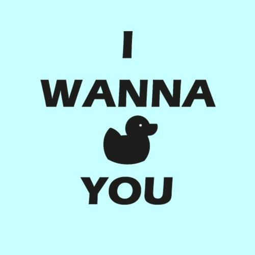 I WANNA Duck You