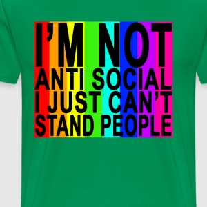 im_not_anti_social_i_just_cant_stand_peo - Men's Premium T-Shirt