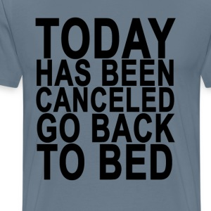today_has_been_cancelled_go_back_to_bed_ - Men's Premium T-Shirt