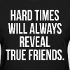 Hard Times Will Always Reveal True Friends Quote Women's T-Shirts - Women's T-Shirt