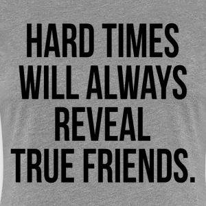 Hard Times Will Always Reveal True Friends Quote Women's T-Shirts - Women's Premium T-Shirt