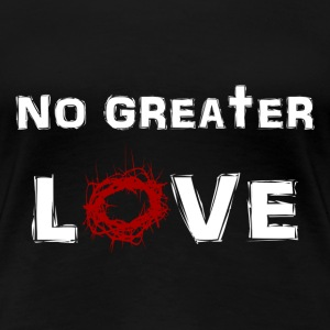 No Greater Love - Women's Premium T-Shirt