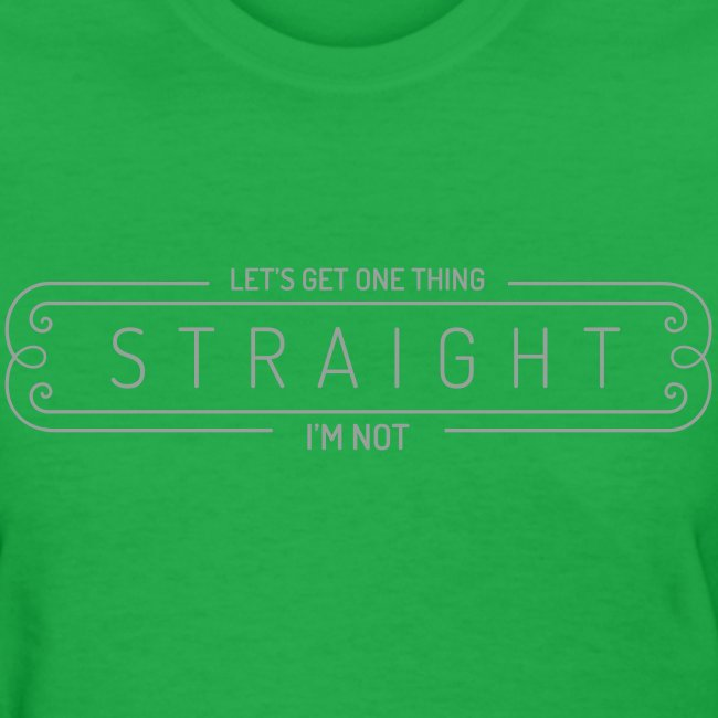 Let's get one thing straight... I'm not (Women'sTee)