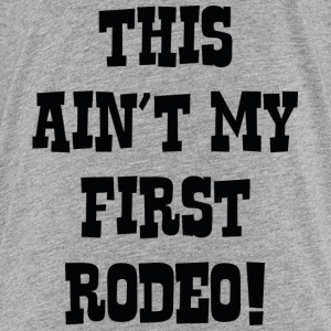 This Ain't My First Rodeo! - Kids' Premium T-Shirt