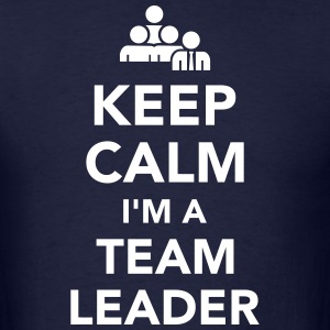 Keep calm I'm a team leader T-Shirts - Men's T-Shirt