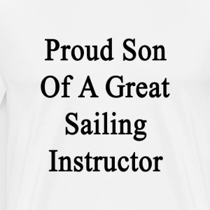 proud_son_of_a_great_sailing_instructor T-Shirts - Men's Premium T-Shirt