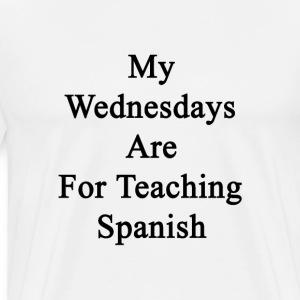my_wednesdays_are_for_teaching_spanish T-Shirts - Men's Premium T-Shirt