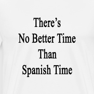 theres_no_better_time_than_spanish_time T-Shirts - Men's Premium T-Shirt