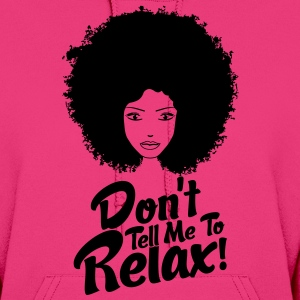 Don't Tell Me To Relax Hoodies - Women's Hoodie