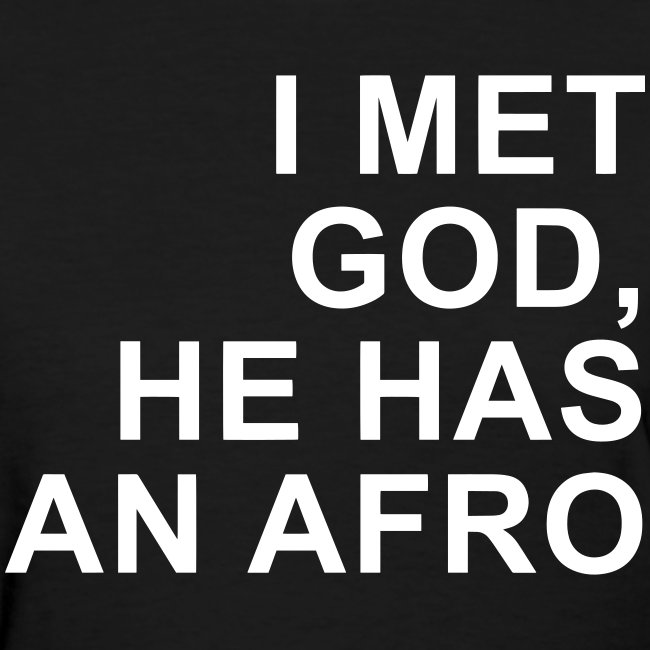 I met God He has an afro