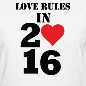 LOVE RULES IN 2016 - Women's T-Shirt