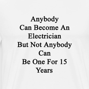 anybody_can_become_an_electrician_but_no T-Shirts - Men's Premium T-Shirt