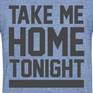 Take me home tonight - Unisex Tri-Blend T-Shirt by American Apparel