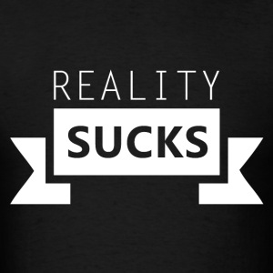 Reality Sucks T-Shirts - Men's T-Shirt