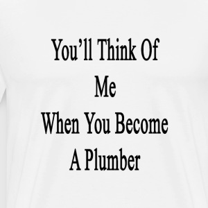youll_think_of_me_when_you_become_a_plum T-Shirts - Men's Premium T-Shirt