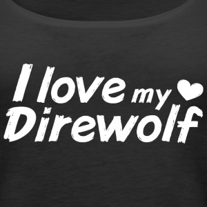 I love my Direwolf Tanks - Women's Premium Tank Top