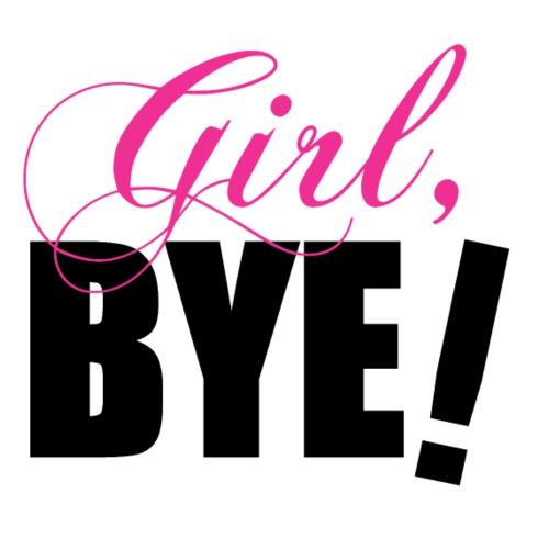 Girl, Bye! Sassy Slang