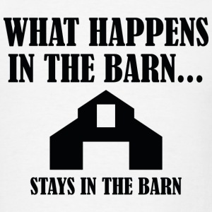 What Happens In The Barn - Men's T-Shirt