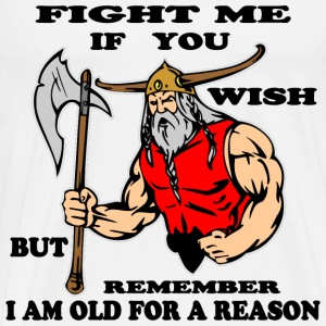 Fight Me But Remember I Am Old For A Reason Viking - Men's Premium T-Shirt
