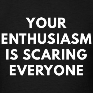Your Enthusiasm - Men's T-Shirt