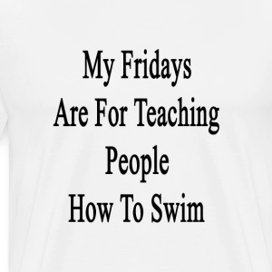 my_fridays_are_for_teaching_people_how_t T-Shirts - Men's Premium T-Shirt