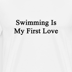 swimming_is_my_first_love T-Shirts - Men's Premium T-Shirt
