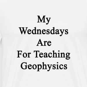 my_wednesdays_are_for_teaching_geophysic T-Shirts - Men's Premium T-Shirt