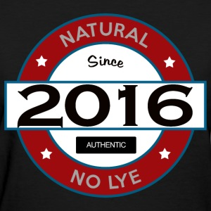 Natural Since 2016 No Lye - Women's T-Shirt