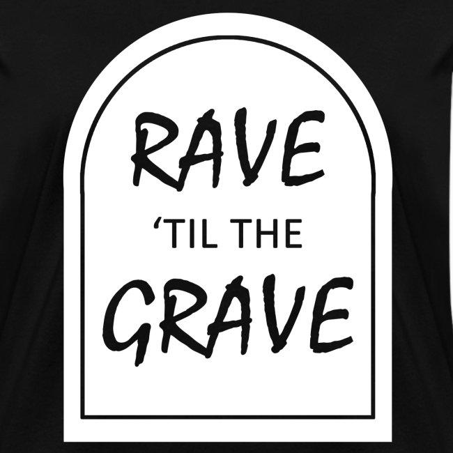 Rave til the Grave Women's T-Shirt