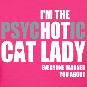 I'm the psychotic cat lady womens - Women's T-Shirt