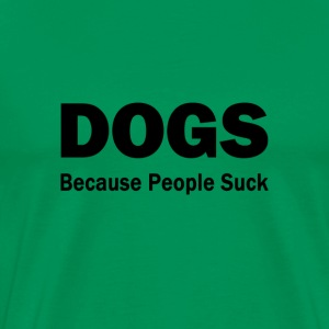 Dogs:  Because People Suck - Men's Premium T-Shirt