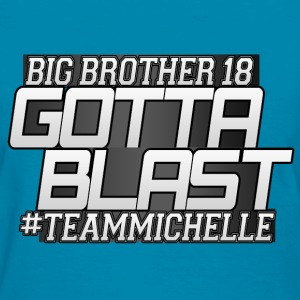 Big Brother 18 - Gotta Blast Michelle Meyer - Women's T-Shirt