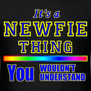 IT'S A NEWFIE THING  YOU WOULDN'T UNDERSTAND - Men's T-Shirt