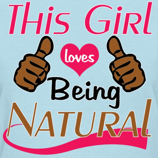 Girl Loves Being Natural - Women's T-Shirt