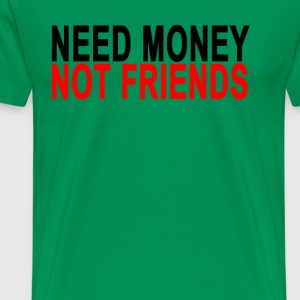 need_money_not_friends_ - Men's Premium T-Shirt