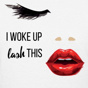 I Woke Up LASH This Women's T-Shirts - Women's T-Shirt
