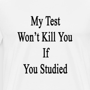 my_test_wont_kill_you_if_you_studied T-Shirts - Men's Premium T-Shirt