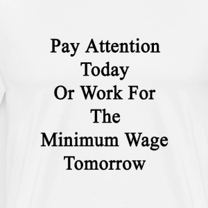 pay_attention_today_or_work_for_the_mini T-Shirts - Men's Premium T-Shirt