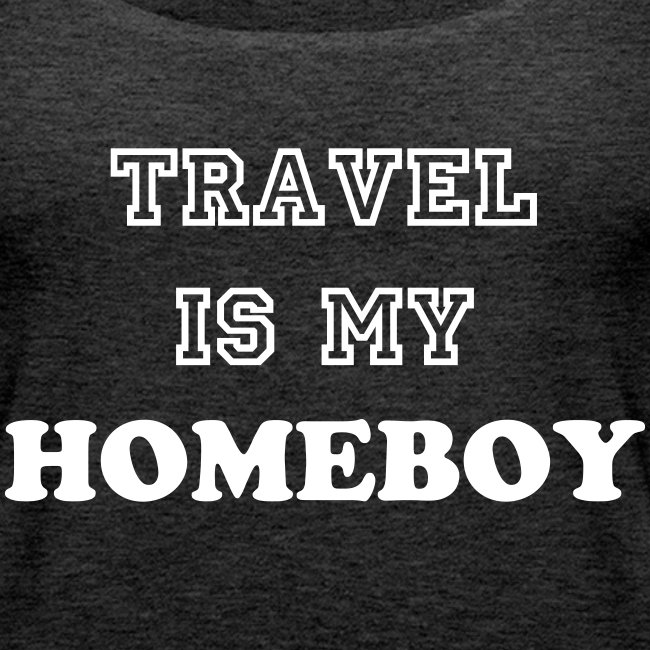 Travel is my homeboy