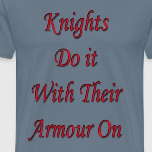 Knights do it with their armour on  - Men's Premium T-Shirt